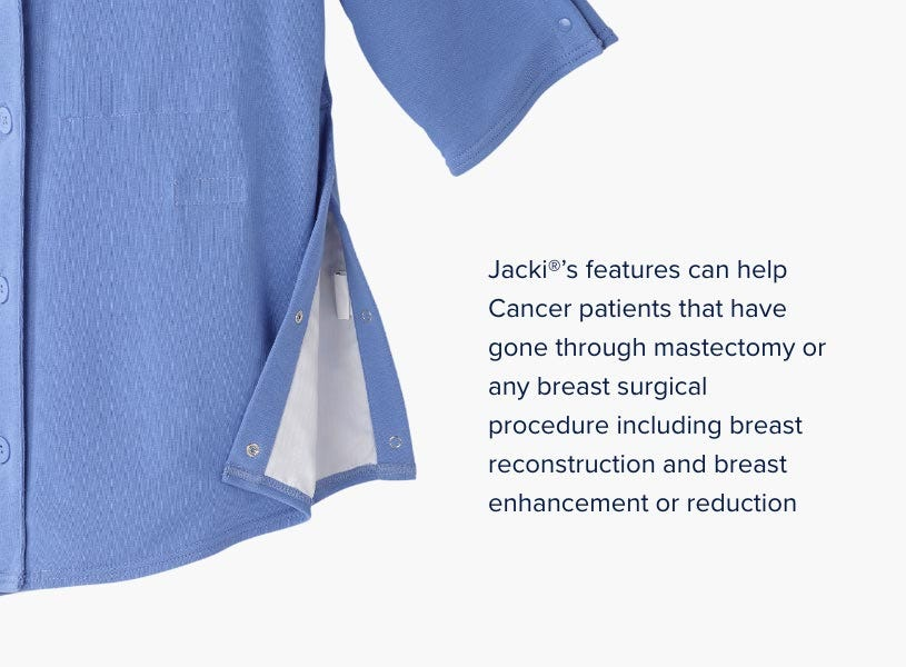Jacki®'s features can help cancer patients that have gone through mastectomy or any breast surgical procedure including breast reconstruction and breast enhancement or reduction