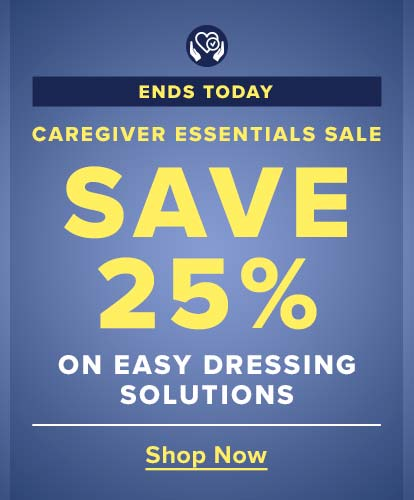 Caregiver Essentials Sale - Ends Today - Save 25% on Easy Dressing Solutions