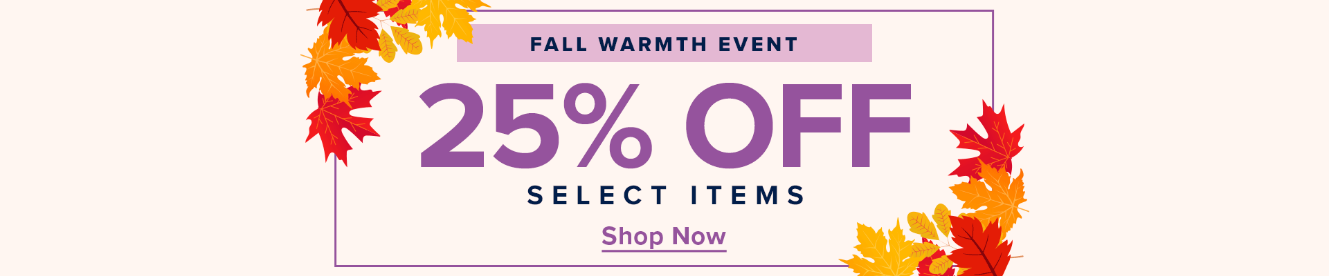 Fall Warmth Event - 25% Off Select Items