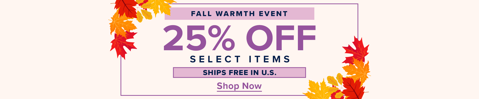 Fall Warmth Event - 25% Off Select Items - Ships Free in U.S.