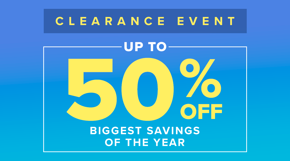 Clearance Event - Up To 50% Off - Biggest Savings Of The Year