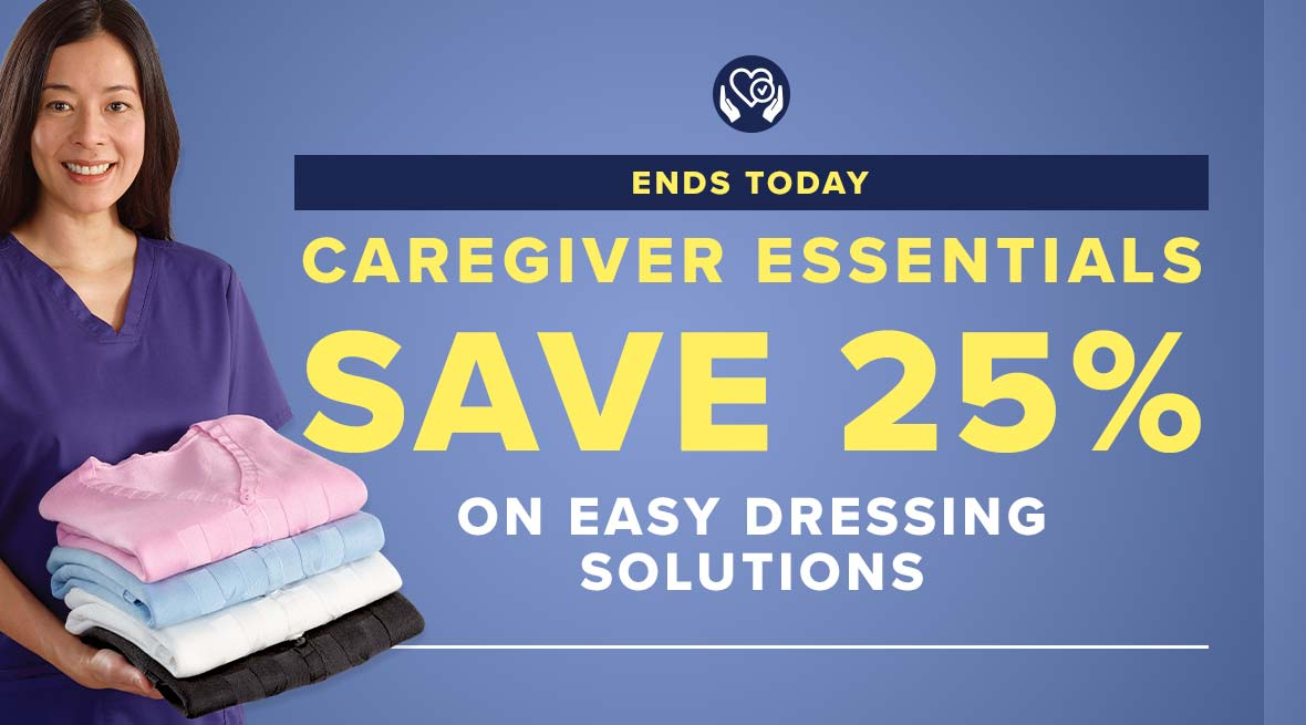 Caregiver Essentials - Ends Today - Save 25% On Easy Dressing Solutions