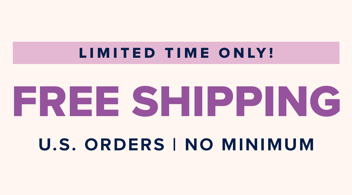 Limited Time Only - Free Shipping - U.S. Orders - No Minimum